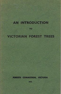 AN INTRODUCTION TO VICTORIAN FOREST TREES. Forests Commission Victoria