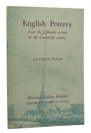 ENGLISH POTTERY from the fifteenth century to the nineteenth century. Kenneth Hood
