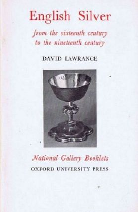 ENGLISH SILVER from the sixteenth century to the nineteenth century. David Lawrance.
