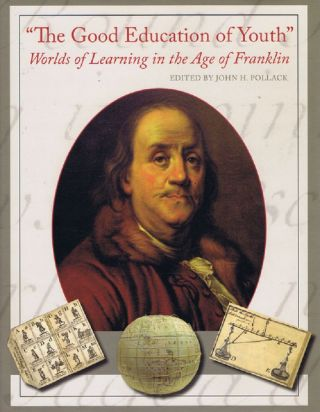 THE GOOD EDUCATION OF YOUTH. Benjamin Franklin