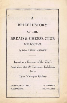 A BRIEF HISTORY OF THE BREAD & CHEESE CLUB MELBOURNE. [cover title]. Harry Malloch, Bread,...