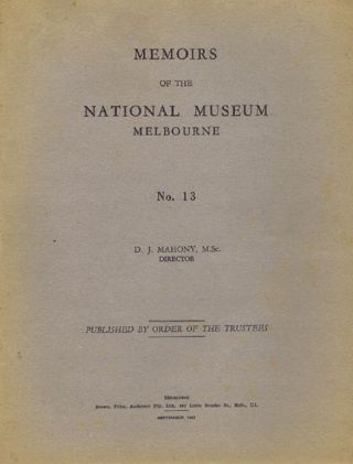 MEMOIRS OF THE NATIONAL MUSEUM, MELBOURNE. No. 13. National Museum of Victoria, D. J. Mahony,...