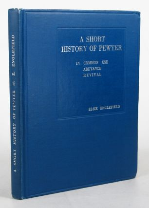 A TREATISE ON PEWTER and its Manufacture:. Elsie Englefield.