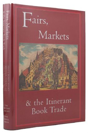 FAIRS, MARKETS & THE ITINERANT BOOK TRADE. Michael Harris, Giles Mandelbrote, Robin Myers