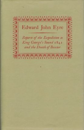 REPORTS OF THE EXPEDITION TO KING GEORGE'S SOUND, 1841, and the Death of Baxter. Edward John Eyre