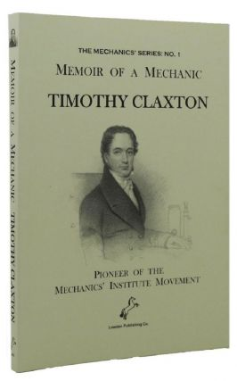 MEMOIR OF A MECHANIC. Timothy Claxton.