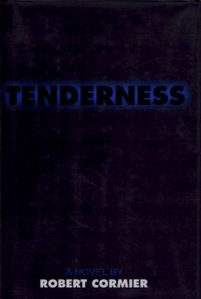 TENDERNESS. Robert Cormier.