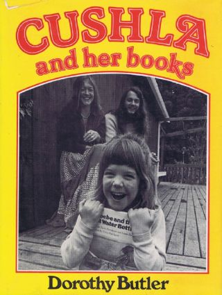 CUSHLA AND HER BOOKS. Dorothy Butler.