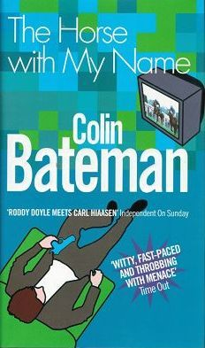 THE HORSE WITH MY NAME. Colin Bateman