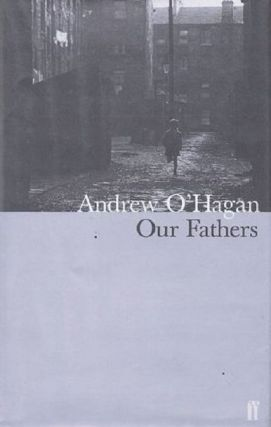 OUR FATHERS. Andrew O'Hagan