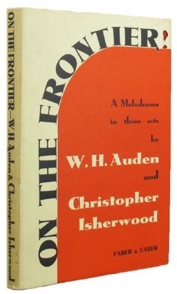 ON THE FRONTIER. W. H. Auden, Christopher Isherwood.