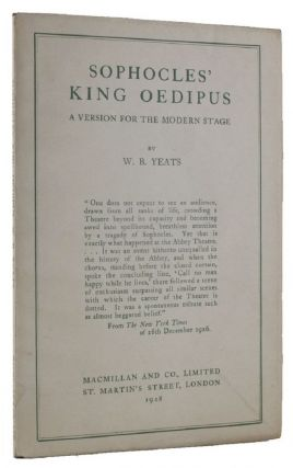 SOPHOCLES' KING OEDIPUS. A Version for the Modern Stage. W. B. Yeats, Sophocles
