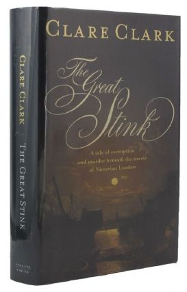 THE GREAT STINK. Clare Clark