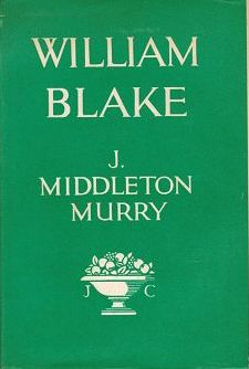 WILLIAM BLAKE. William Blake, John Middleton Murry