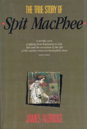 THE TRUE STORY OF SPIT MACPHEE. James Aldridge