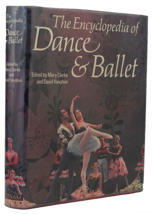 THE ENCYCLOPEDIA OF DANCE & BALLET. Mary Clarke, David Vaughan