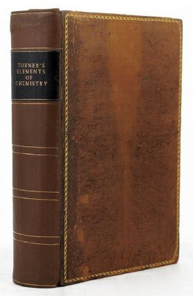 ELEMENTS OF CHEMISTRY including the recent discoveries and doctrines of the science. Edward Turner