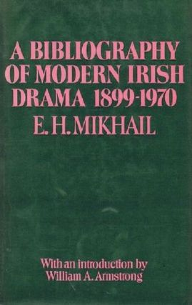 A BIBLIOGRAPHY OF MODERN IRISH DRAMA, 1899-1970. E. H. Mikhail