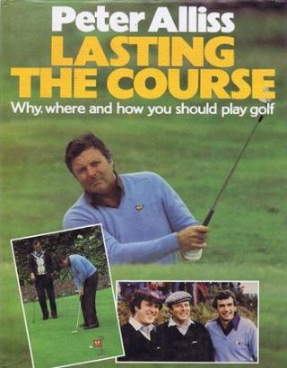 LASTING THE COURSE. Peter Alliss, Michael Hobbs.