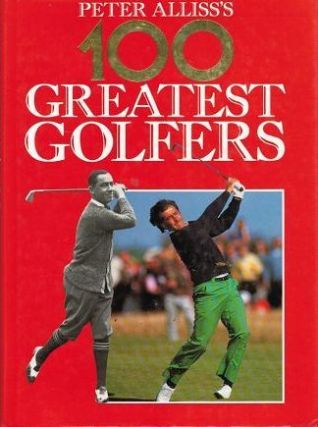 PETER ALLISS'S 100 GREATEST GOLFERS. Peter Alliss, Michael Hobbs.