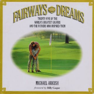 FAIRWAYS AND DREAMS. Michael Arkush.