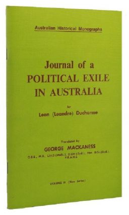 JOURNAL OF A POLITICAL EXILE IN AUSTRALIA. Leon 'Leandre' Ducharme, George Mackaness
