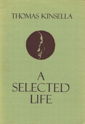 A SELECTED LIFE. Thomas Kinsella.