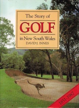 THE STORY OF GOLF in New South Wales, 1851-1987. David J. Innes.