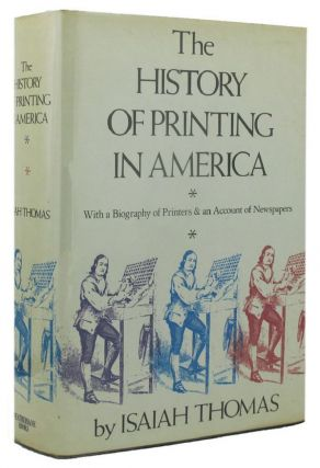 THE HISTORY OF PRINTING IN AMERICA:. Isaiah Thomas