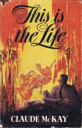 THIS IS THE LIFE. Claude McKay
