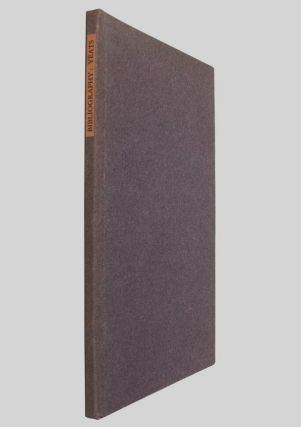 A BIBLIOGRAPHY OF THE FIRST EDITIONS OF BOOKS BY WILLIAM BUTLER YEATS. W. B. Yeats, A. J. A. Symons