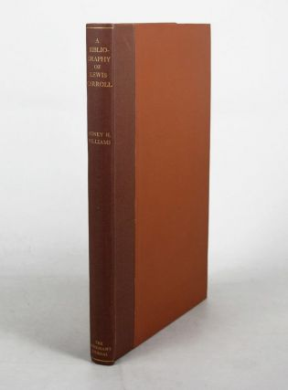 A BIBLIOGRAPHY OF THE WRITINGS OF LEWIS CARROLL. Lewis Carroll, Charles Lutwidge Dodgson, Sidney...