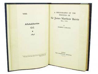 A BIBLIOGRAPHY OF THE WRITINGS OF SIR JAMES MATTHEW BARRIE Bart., O.M. J. M. Barrie, Herbert Garland