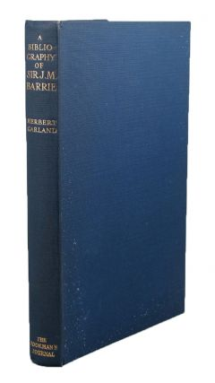 A BIBLIOGRAPHY OF THE WRITINGS OF SIR JAMES MATTHEW BARRIE Bart., O.M.