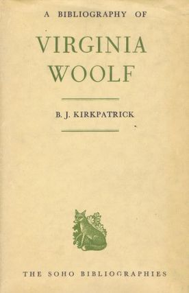 A BIBLIOGRAPHY OF VIRGINIA WOOLF. Virginia Woolf, B. J. Kirkpatrick