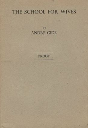THE SCHOOL FOR WIVES [with] ROBERT [and] GENEVIEVE, or The unfinished confidence. Andre Gide