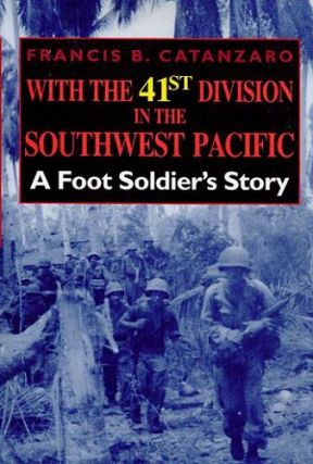 WITH THE 41st DIVISION IN THE SOUTHWEST PACIFIC. Francis B. Catanzaro