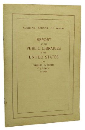 REPORT ON THE PUBLIC LIBRARIES OF THE UNITED STATES. Charles H. Bertie