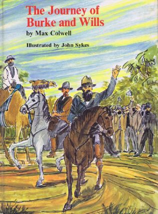 THE JOURNEY OF BURKE AND WILLS. Max Colwell