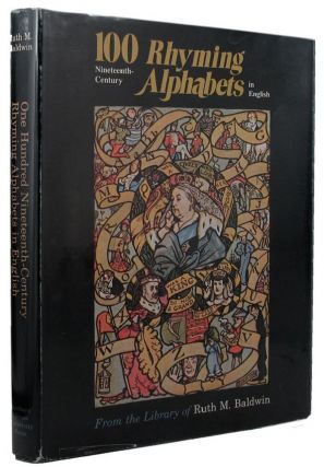 100 NINETEENTH-CENTURY RHYMING ALPHABETS. Ruth M. Baldwin, library.
