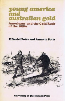 YOUNG AMERICA AND AUSTRALIAN GOLD. E. Daniel Potts, Annette Potts