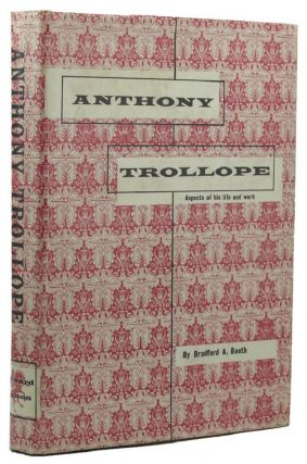 ANTHONY TROLLOPE: Aspects of His Life and Art. Anthony Trollope, Bradford A. Booth