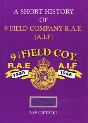 A SHORT HISTORY OF 9 FIELD COMPANY R.A.E. [A.I.F.]. Australian Engineers - 09th Field Company,...