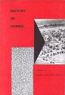 HISTORY OF CHANGI. Squadron Leader H. A. Probert, Compiler