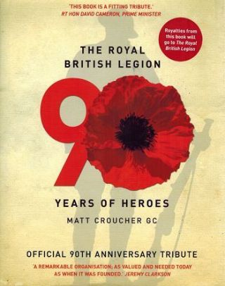 THE ROYAL BRITISH LEGION 90 YEARS OF HEROES. Matt Croucher.