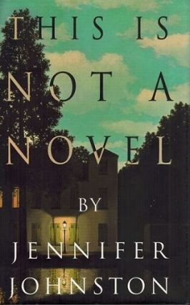 THIS IS NOT A NOVEL. Jennifer Johnston
