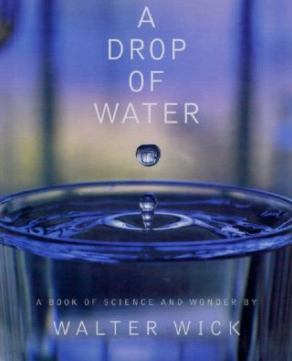A DROP OF WATER. Walter Wick