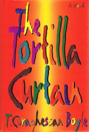THE TORTILLA CURTAIN. T. Coraghessan Boyle