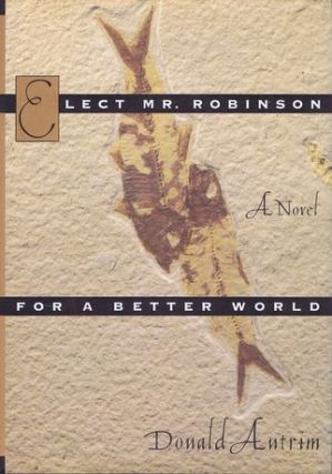ELECT MR. ROBINSON FOR A BETTER WORLD. Donald Antrim