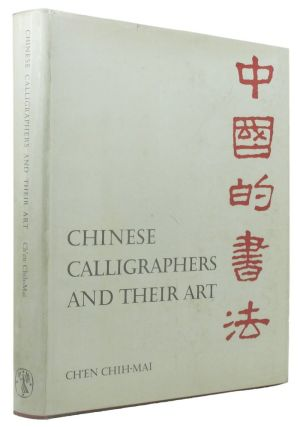 CHINESE CALLIGRAPHERS AND THEIR ART. Ch'en Chih-Mai.